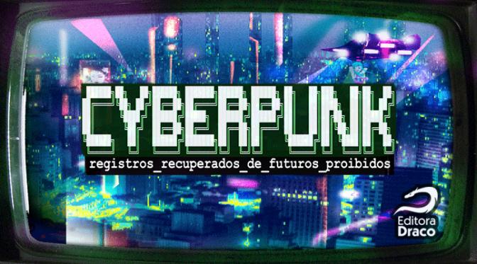 Editora Draco – Cyberpunk: Registros Recuperados de Futuros Proibidos no Catarse