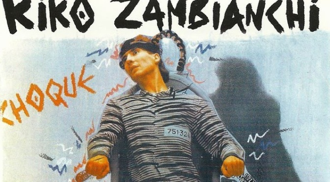 Choque (1985) – Kiko Zambianchi