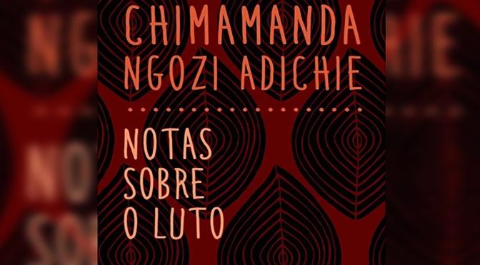 Notas Sobre o Luto – Chimamanda Ngozi Adichie